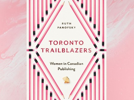 Why You Should Read Toronto Trailblazers: Women in Canadian Publishing