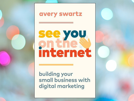Digital Marketing IS for Everyone! A Review of See You on the Internet: Building Your Small Business with Digital Marketing
