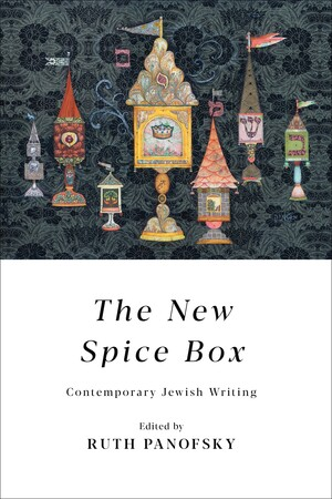 The New Spice Box: Contemporary Jewish Writing