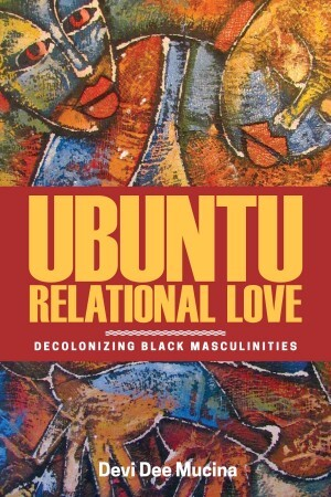 Ubuntu Relational Love: Decolonizing Black Masculinities